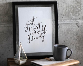 Just Trust Yourself Already Art Print - Wall Quote - Home Decor - Wall Art -  Quote Prints - Handwriting Quote - Motivational Quote
