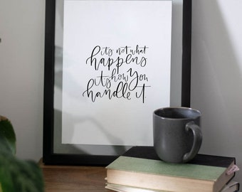 It's Not What Happens Art Print - Wall Quote - Home Decor - Wall Art -  Quote Prints - Handwriting Quote - Inspirational Quote
