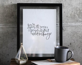 Your Growth Scares People Who Don't Want To Change Art Print - Wall Quote - Home Decor - Wall Quote - Quote Prints - Handwriting Quote