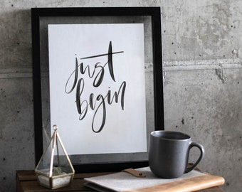 Just Begin Art Print - Wall Quote - Home Decor - Wall Art -  Quote Prints - Handwriting Quote - Motivational Quote - Inspiring Quote
