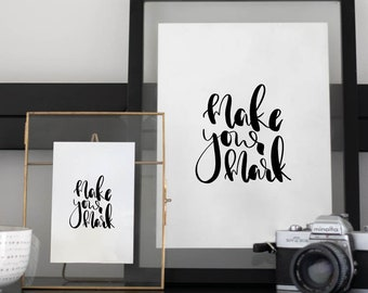 Make Your Mark Art Print - Wall Quote - Home Decor -  Wall Art -  Quote Prints - Handwriting Quote - Motivational Quote - Inspirational Art