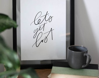 Let's Get Lost Art Print - Wall Quote - Home Decor - Wall Art -  Quote Prints - Handwriting Quote - Adventure Print - Travel Print - Explore