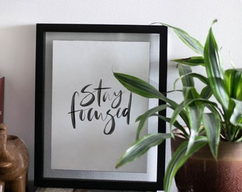 Stay Focused Art Print - Wall Quote - Home Decor - Wall Art -  Quote Prints - Handwriting Quote - Office Print - Motivational Quote