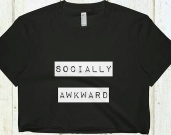 Socially Awkward, Crop Top, Awkward Shirt, Introvert Shirt, Im Awkward, Funny Shirt, Teen Girl Gift, Grunge Shirt, Teen Girl Shirt