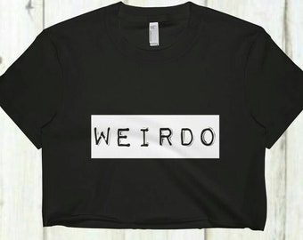 Weirdo, Crop Top, Weirdo Shirt, Workout Shirt, Grunge Shirt, 90's Shirt, Novelty Gift, Gifts For Her, Teen Girl Gifts, Weird Shirt
