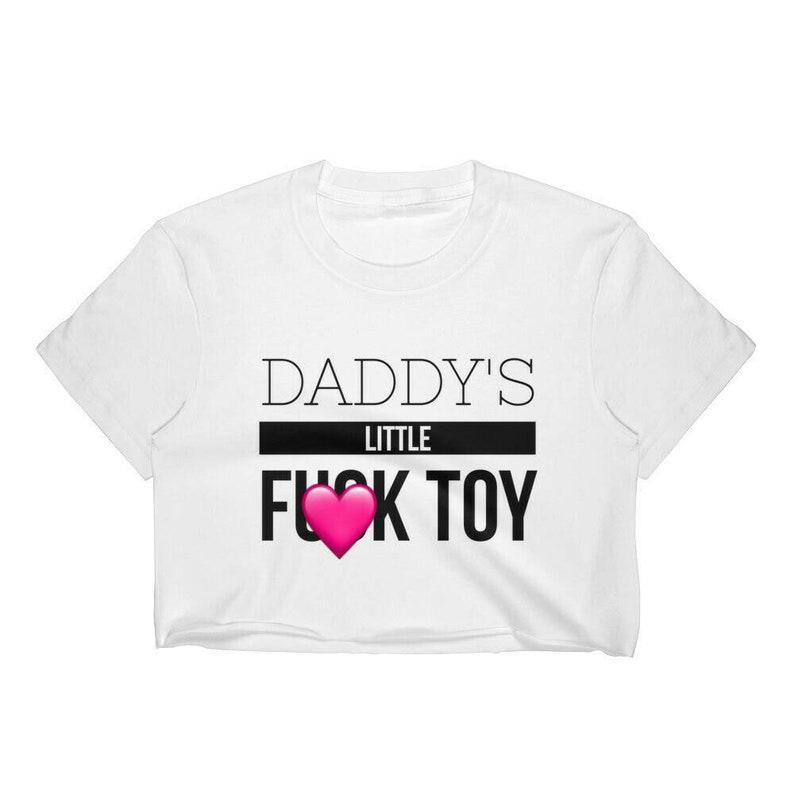 63ecbf520752b9 Daddy s Little Fuck Toy Crop Top Daddy Shirt Ddlg