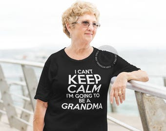 I Can't Keep Calm I'm Going To Be A Grandma Shirt - Grandma to Be shirt - New grandma shirt - Gift for Grandma - Grandma Gift