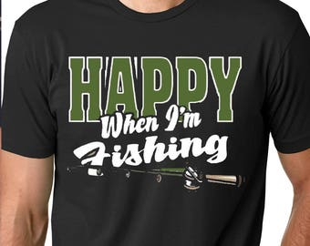 Funny Fishing Shirt - Dad Shirt - Fishing Tee - Fishing shirt - Dad Life - Gift for Dad - Custom Mens Shirt - Happy When I'm Fishing