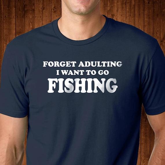 Oubliez pas Adulting je veux aller à à aller la pêche Tee - pêche drôle Shirt - Funny pêche Funny Tshirt - chemises pour homme - T Shirt pour lui-cadeaux pour lui 89e69e