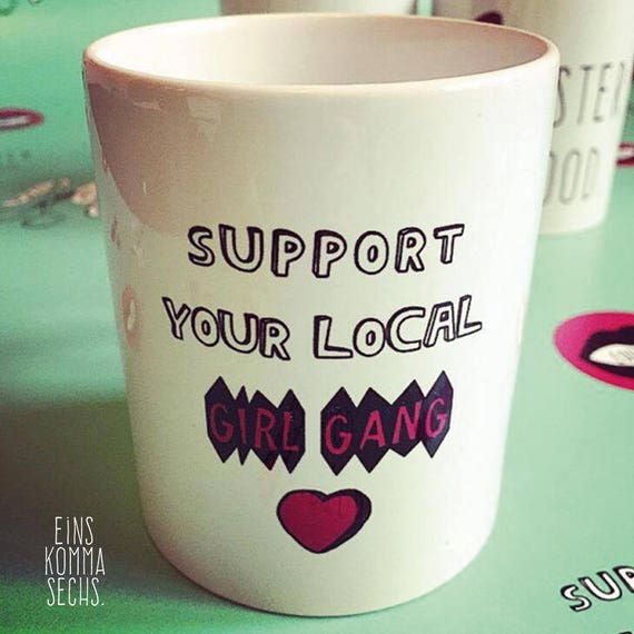 "Cup ""support your local girl gang"""