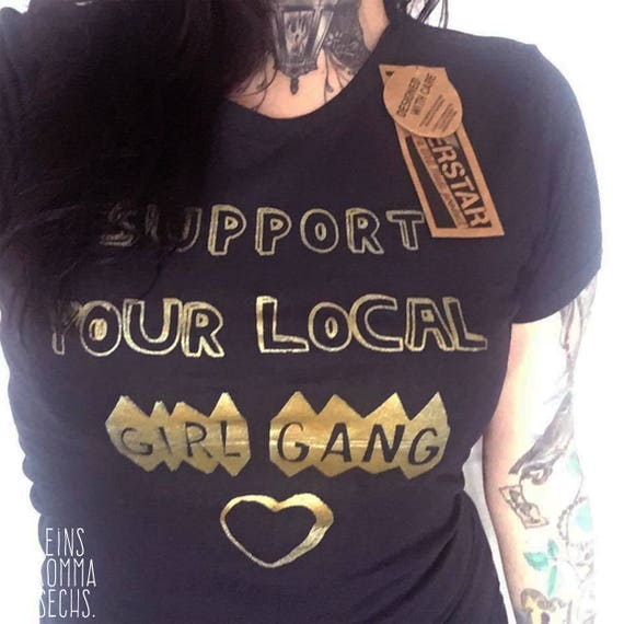 "Organic Cotton shirt ""Support your local Girl gang < 3"""