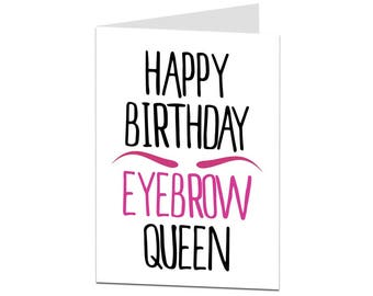 Happy Birthday Eyebrow Queen Card Her Female Sister Daughter Girlfriend Wife Work Friend