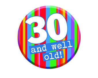 30th Birthday Gift. 30th Birthday Badge. 30th Buttons. Thirtieth Badges. Happy 30th. Age 30 Well Old. Men Women Party Decorations.