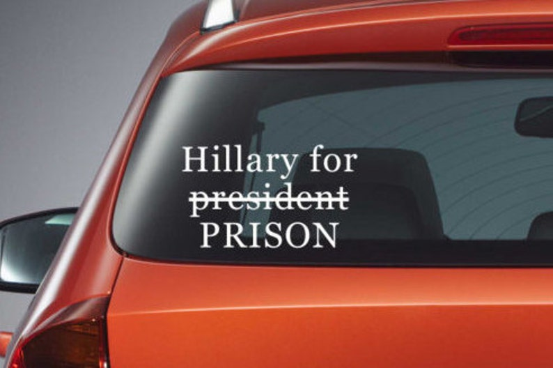 Hillary For Prison Window Decal - Glass Sticker , Anti Hillary Bumper  Sticker , Vinyl Transfer , Political Sticker