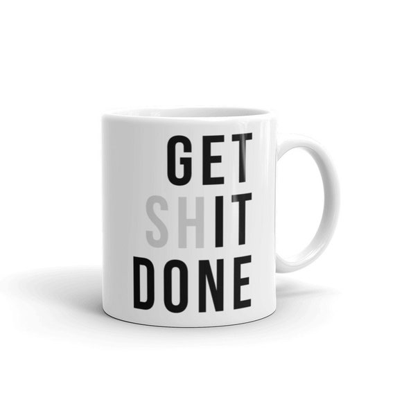 Get Shit Done Coffee Mug, White Coffee Mug, Coffee Cup, Mug, Office Gift, Motivational Mug, Drinkware, Kitchenware, Get It Done by Etsy