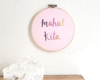 Mahal Kita embroidery hoop, Tagalog embroidery, Filipino embroidery, love, 6 inch embroidery hoop, watercolor and embroidery, gifts under 50