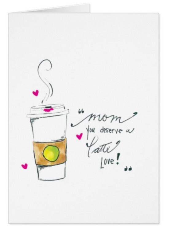 Mom, You Deserve a Latte Love Mother's Day Card