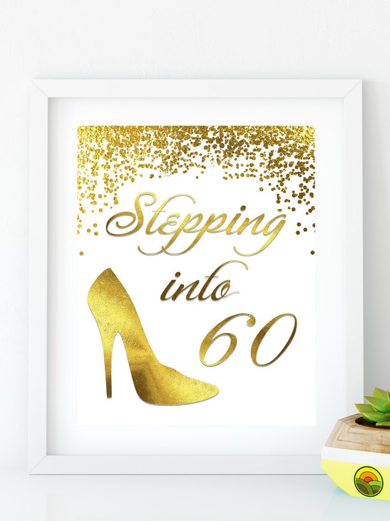 Stepping Into 60 Happy Birthday 60 Gold Birthday Sign 60th Birthday Party Gold Party Print 60th Birthday Decoration