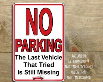 No Parking The Last Vehicle That Tried Is Still Missing- Aluminum Sign