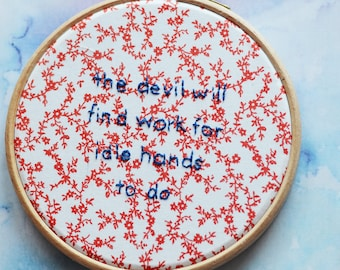 "The Devil Will Find Work For Idle Hands To Do embroidery art lettering in 5"" hoop. Home decor; embroidered art; lyrics"