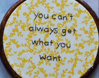 "You Can't Always Get What You Want embroidery art lettering in 5"" hoop. Home decor; embroidered art; lyrics"