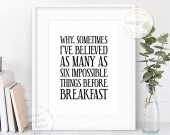 Why Sometimes I've believed as many as six impossible things before breakfast, PRINTABLE Wall Art, Alice in Wonderland Quote, Lewis Carroll