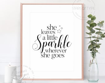She Leaves A Little Sparkle Wherever She Goes, PRINTABLE Wall Art, Inspiration Quotes, Black Type Design, Typography, Digital Print Jpeg PDF