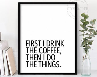 First I Drink The Coffee Then I Do The Things, Office Kitchen Decor, Funny Coffee Lovers Quote Gift, PRINTABLE Wall Art, Digital Print Sign