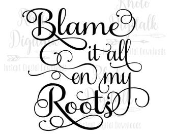 Blame it all on my roots svg-Instant Digital Download