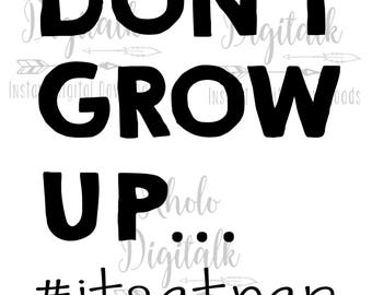 Don't grow up its a trap-Instant Digital Download