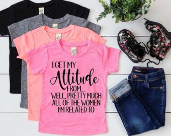 7a0f1b41 Funny Girl Shirt, Funny Kids Shirt, Funny Kids Tee, Infant Girl Shirt, Toddler  Girl Shirt, Gift For Girls, I Get My Attitude From