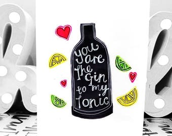 Gin To My Tonic - A6 - Greetings Card
