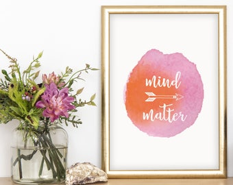 Mind over matter print, digital art, pink decor, office decor,  bedroom decor, printable art, watercolor art,  gifts for mom, gifts for her