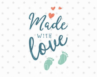 Made with love svg New Baby svg Made with love svg File Baby Svg File New born SVG Baby Shower svg file Silhouette Baby SVG Baby Feet svg