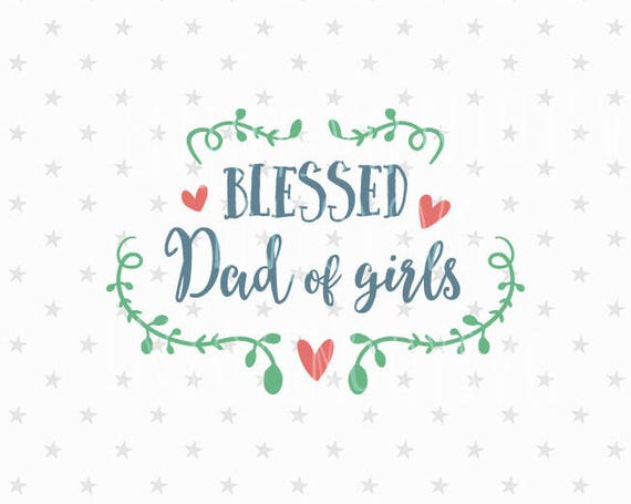 Blessed Dad Of Girls Svg Best Dad Svg Father S Dad Of Etsy