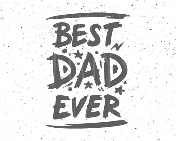 Father S Day Svg Dad Svg Best Dad Ever Svg Best Dad Svg Etsy