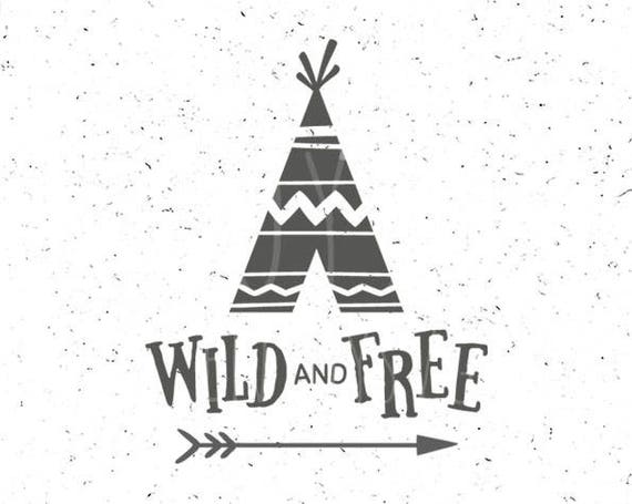 Wild And Free Svg File Teepee Svg Wild And Free Svg Wild Svg Etsy