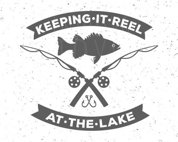 Download Keeping It Reel At The Lake Svg Fishing Svg Fish Svg Fishing Etsy