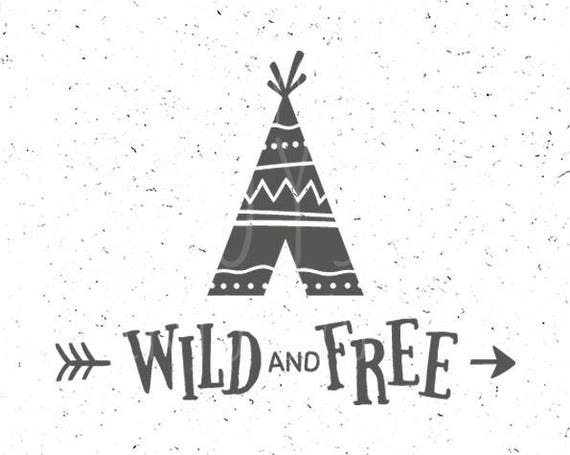 Wild And Free Svg Teepee Svg Wild And Free Svg File Wild Svg Etsy