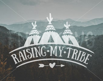 Raising My Tribe SVG file Tribal svg file Family svg Family svg Tribal svg Cutting File Cricut Teepee Svg File Tribe SVG Silhouette files