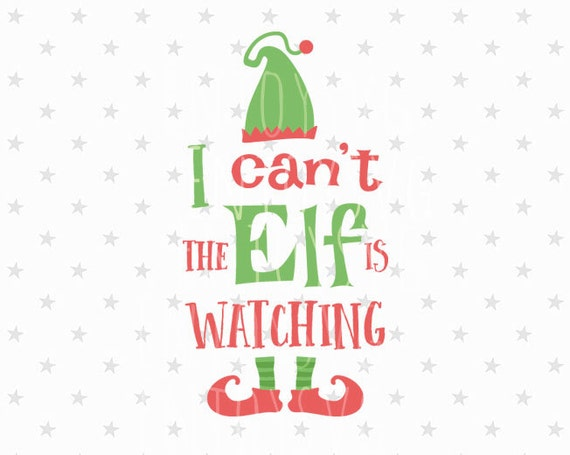 Elf Svg I Can T The Elf Is Watching Svg Elf Svg Christmas Etsy