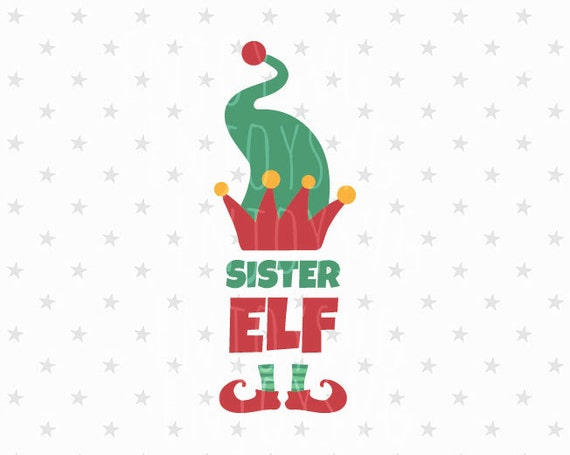 Sister Elf Svg Sister Elf Svg Christmas Svg Elf Svg File Elf Etsy