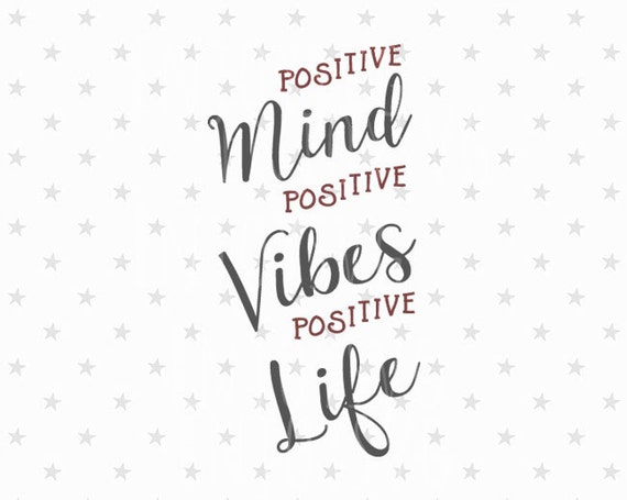 positive mind positive vibes only positive life svg good vibes etsy