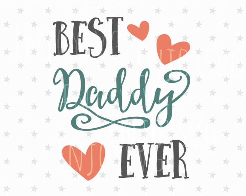 Best Daddy Ever Svg Fathers Day Svg Best Daddy Svg File Etsy