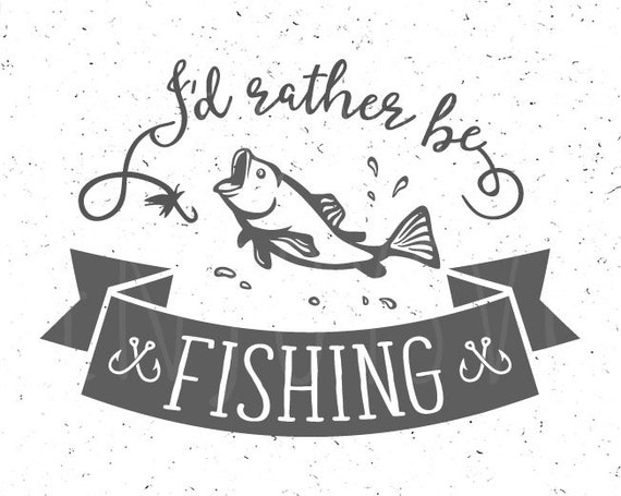 Download Id Rather Be Fishing Svg Fishing Svg I D Rather Be Fishing Etsy