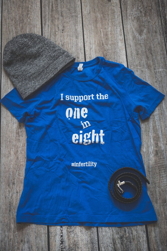 Infertility Ladies I Support The One in Eight Shirt IVF IUI