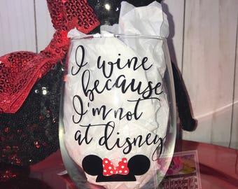 I wine because I'm not at disney wine glass with vinyl minnie ears! Disney Wine Glass, Disneyland wine glass, Disney world wine glass
