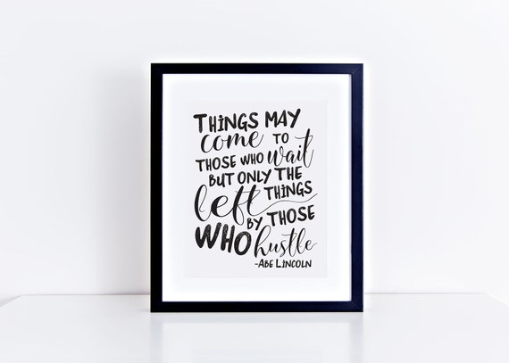 Abe Lincoln Things May Come To Those Who Wait But Only The Etsy