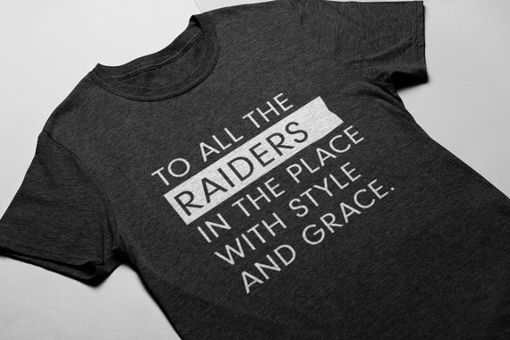 21862ecb852 To All the Raiders in the Place with Style and Grace. Oakland