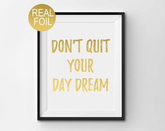 "Real Gold Foil Print, ""Don't Quit Your Day Dream"", Gold Office Decor, Gold Home Decor, Gold Bedroom Decor, Inspirational Quote"
